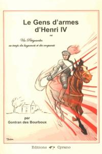Gontran Des Bourboux - Les gens d'armes d'Henri IV - Un Périgourdin au temps des huguenots et des croquants.