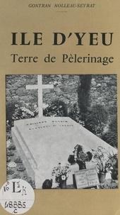 Gontran Nolleau-Seyrat et  Pinaud - Île d'Yeu, terre de pèlerinage.
