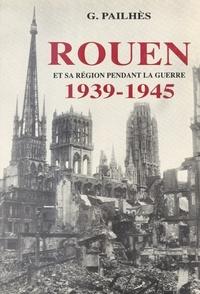 Gontran Pailhés - Rouen et sa région pendant la guerre 1939-1945.