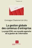 Gonzague Chastenet de Géry - La gestion globale des contenus d'entreprise - Le projet ECM, une nouvelle approche de la gestion de l'information.