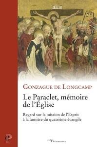 Gonzague de Longcamp - Le Paraclet, mémoire de l'Eglise - Regard sur la mission de l'Esprit à la lumière du quatrième évangile.