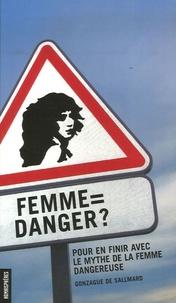 Gonzague de Sallmard - Femme = danger ? - Pour en finir avec le mythe de la femme dangereuse.
