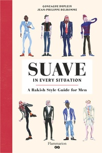 Gonzague Dupleix et Jean-Philippe Delhomme - Suave in Every Situation - A Rakish Style Guide for Men.