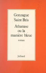 Gonzague Saint Bris - Athanase ou la manière bleue.