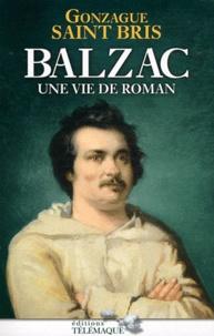 Gonzague Saint Bris - Balzac - Une vie de roman.