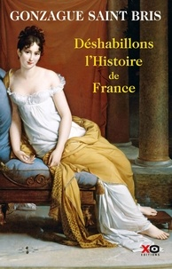 Gonzague Saint Bris - Déshabillons l'Histoire de France - Tableau des moeurs françaises.