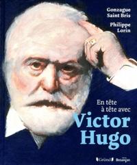 Gonzague Saint Bris et Philippe Lorin - En tête à tête avec Victor Hugo.