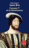 Gonzague Saint Bris - François 1er et la Renaissance.