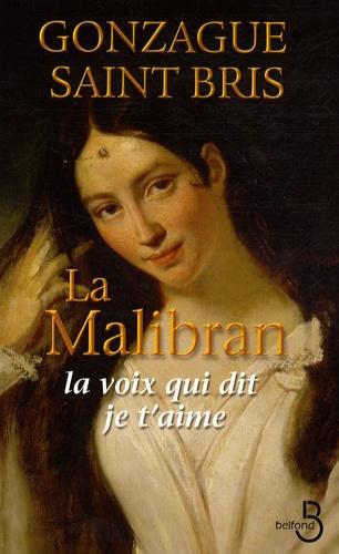 Gonzague Saint Bris - La Malibran - La voix qui dit je t'aime.