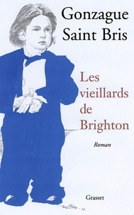 Gonzague Saint Bris - Les vieillards de Brighton.