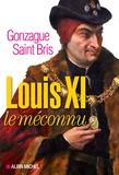 Gonzague Saint Bris - Louis XI le méconnu.