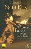 Gonzague Saint Bris - Marie, l'ange rebelle.