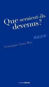 Gonzague Saint Bris - Que seraient-ils devenus ? Balzac.