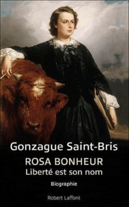 Gonzague Saint Bris - Rosa Bonheur - Liberté est son nom.