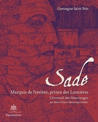 Gonzague Saint Bris - Sade, Marquis de l'ombre, prince des Lumières - L'éventail des libertinages.
