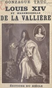 Gonzague Truc et Jean Héritier - Louis XIV et Mlle de La Vallière.