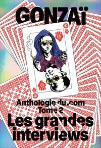 Gonzaï Media - Anthologie du .com - Tome 2, Les grandes interviews.