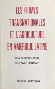 """Gonzalo Arroyo et José Bengoa - Les firmes transnationales et l'agriculture en Amérique Latine - Colloque international """"Les transnationales et l'agriculture en Amérique latine"""", Nanterre, 12-15 avril 1976."""