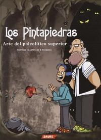 Gonzalo Martinez de Antoñana et Maria-José Mosquera Beceiro - Los Pintapiedras - Arte del paleolitico superior.