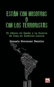 Gonzalo Montaner Peralta - Están con nosotros o con los terroristas - El efecto Al Qaeda y la Guerra de Iraq en América Latina.