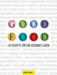 Good Food - 120 Rezepte für ein gesundes Leben.