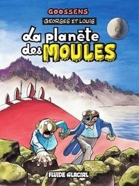 Goossens - Georges et Louis romanciers : La planète des moules.