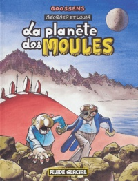 Goossens - Georges et Louis Tome 5 : La planète des moules.