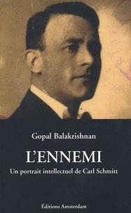 Gopal Balakrishnan - L'ennemi - Un portrait intellectuel de Carl Schmitt.