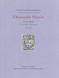 Goran Proot et Yann Sordet - Un siècle d'excellence typographique : Christophe Plantin & son officine (1555-1655).