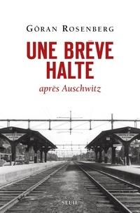 Göran Rosenberg - Une brève halte après Auschwitz.