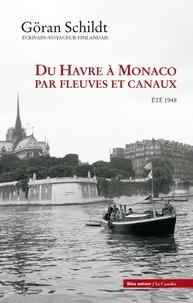 Göran Schildt - Du Havre à Monaco par fleuves et canaux - Eté 1948.