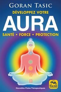 Goran Tasic - Développez votre aura - Santé, force, protection.