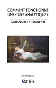 Gorana Bulat-Manenti - Comment fonctionne une cure analytique ? - A l'écoute du sujet toujours singulier.