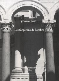 Gordana Benic - Les forgerons de l'ombre.