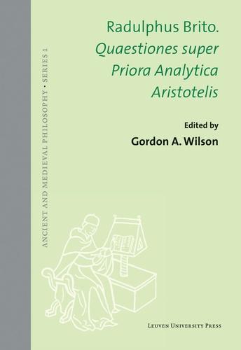 Gordon Anthony Wilson - Radulphus brito - Quaestiones super priora analytica aristotelis.