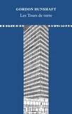 Gordon Bunshaft - Les tours de verre.