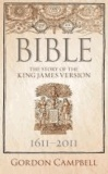 Gordon Campbell - Bible: The Story of the King James Version 1611-2011.