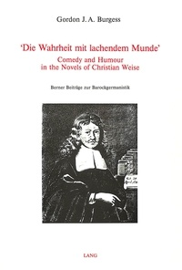 Gordon j. a. Burgess - 'Die Wahrheit mit lachendem Munde' - Comedy and Humour in the Novels of Christian Weise.