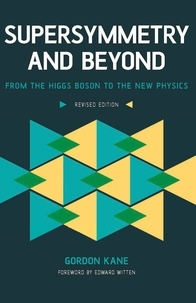 Gordon Kane - Supersymmetry and Beyond - From the Higgs Boson to the New Physics.