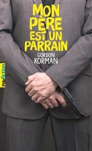 Gordon Korman - Mon père est un parrain.