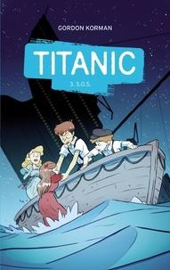 Gordon Korman - Titanic 2.0 Tome 3 : S.O.S.