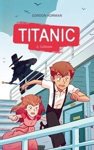 Gordon Korman - Titanic Tome 2 : Collision.