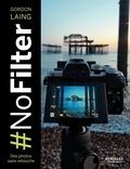 Gordon Laing - #NoFilter - Des photos sans retouche.