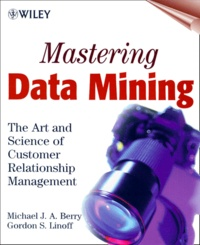 MASTERING DATA MINING. The Art and Science of Customer Relationship Management.pdf