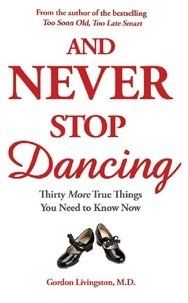 Gordon Livingston Md et Gordon Livingston - And Never Stop Dancing.