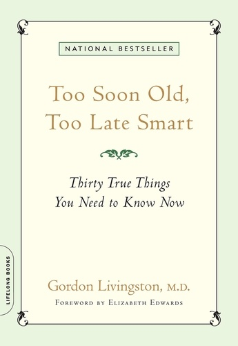 Too Soon Old, Too Late Smart. Thirty True Things You Need to Know Now