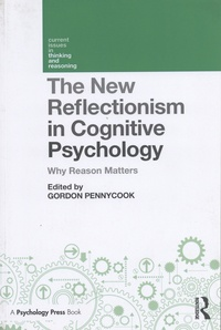 Gordon Pennycook - The New Reflectionism in Cognitive Psychology - Why Reason Matters.