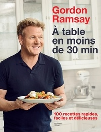 A table en moins de 30 min - 100 recettes rapides, faciles et délicieuses.pdf