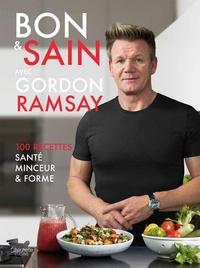 Gordon Ramsay - Bon & sain avec Gordon Ramsay.