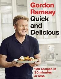 Gordon Ramsay - Gordon Ramsay Quick & Delicious - 100 recipes in 30 minutes or less.